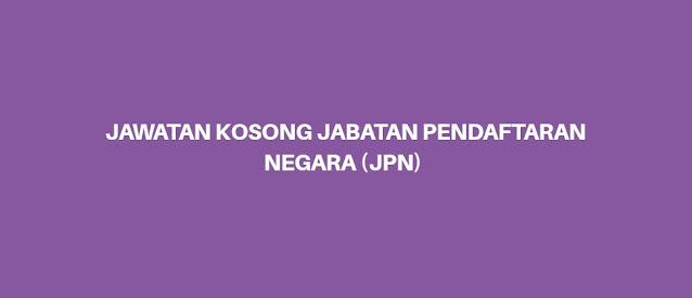 Jawatan Kosong Jabatan Pendaftaran Negara 2021 (JPN)
