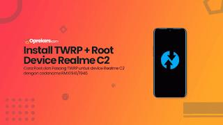 2 Cara Pasang TWRP dan Root Realme C2 Terbaru