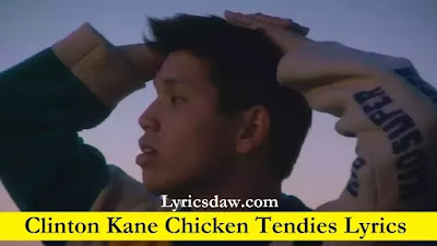 Clinton Kane Chicken Tendies Lyrics