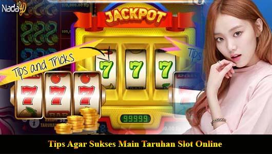 Tips Agar Sukses Main Taruhan Slot Online