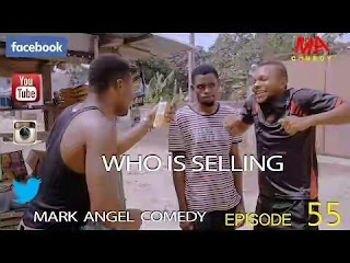 COMEDY VIDEO : Mark Angel – Who Is Selling