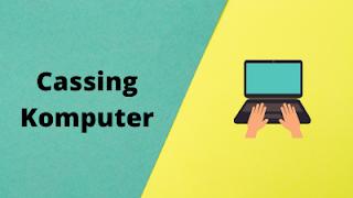 Hal Yang Perlu Dipertimbangkan Dalam Membeli Cassing Komputer