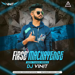 FIRSE MACHAYENGE - DESI TADKA MIX - DJ VINIT