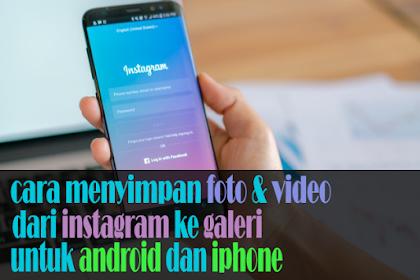 Cara Menyimpan Foto Video dari Instagram for Android dan iPhone