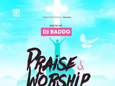 DOWNLOAD MIXTAPE: Dj Baddo Praise & Worship Mix