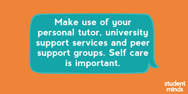 'Make use of your personal tutor, university support services and peer support groups. Self care is important'