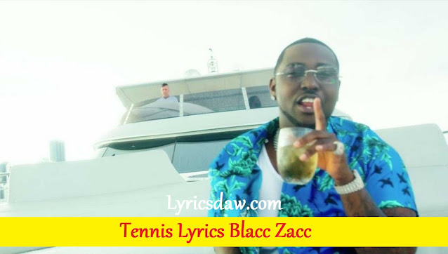 Blacc Zacc Tennis Lyrics