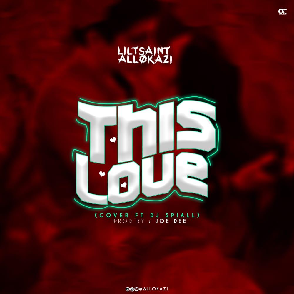 [Music] LilTsaint Allokazi - This love (DJ spinall cover) (prod. Joe dee) #Arewapublisize