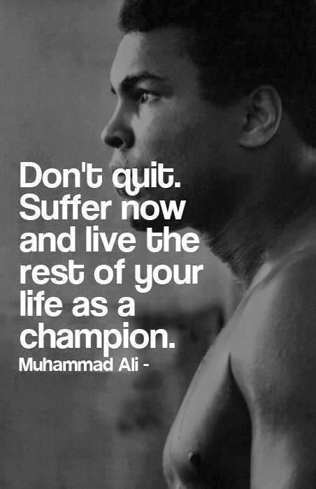 Muhammad Ali Don't Quit Now Quote
