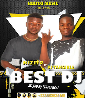 Kizzito Feat Dj Tangible - Best Dj (Mixed By Lyrics Beat)-BrytGh.Com