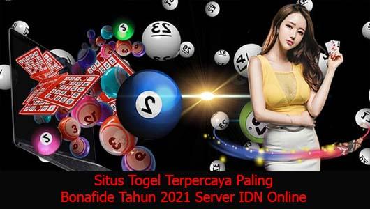 Situs Togel Terpercaya Paling Bonafide Tahun 2021 Server IDN Online