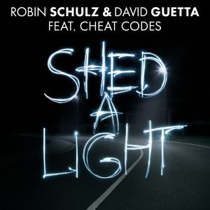Shed a Light - Robin Schulz, David Guetta, Cheat Codes