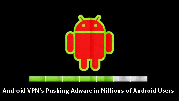 Beware!! Top Android VPN's with 500 Million+ Installs Pushing Adware to Android Users
