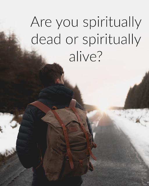 Are you spiritually dead or alive?