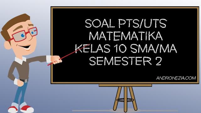 Soal UTS/PTS Matematika Kelas 10 Semester 2 Tahun 2021