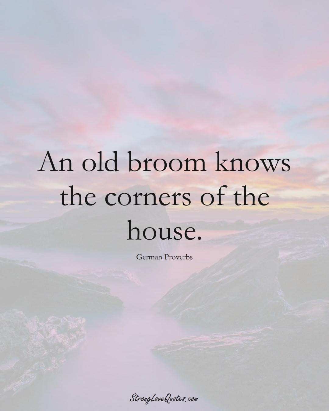 An old broom knows the corners of the house. (German Sayings);  #EuropeanSayings