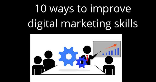 10 Ways To Improve Digital Marketing Skills
