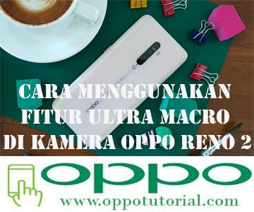 Cara Menggunakan Fitur Ultra Macro di Kamera OPPO Reno 2