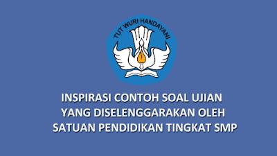 Dokumen Inspirasi Contoh Soal Ujian yang Diselenggarakan oleh Satuan Pendidikan Tingkat SMP