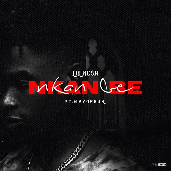"[Lyrics] Lil Kesh – ""Nkan Nbe"" ft. Mayorkun"
