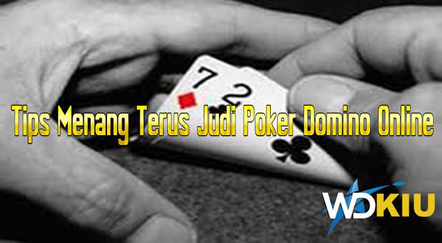 Tips Menang Terus Judi Poker Domino Online