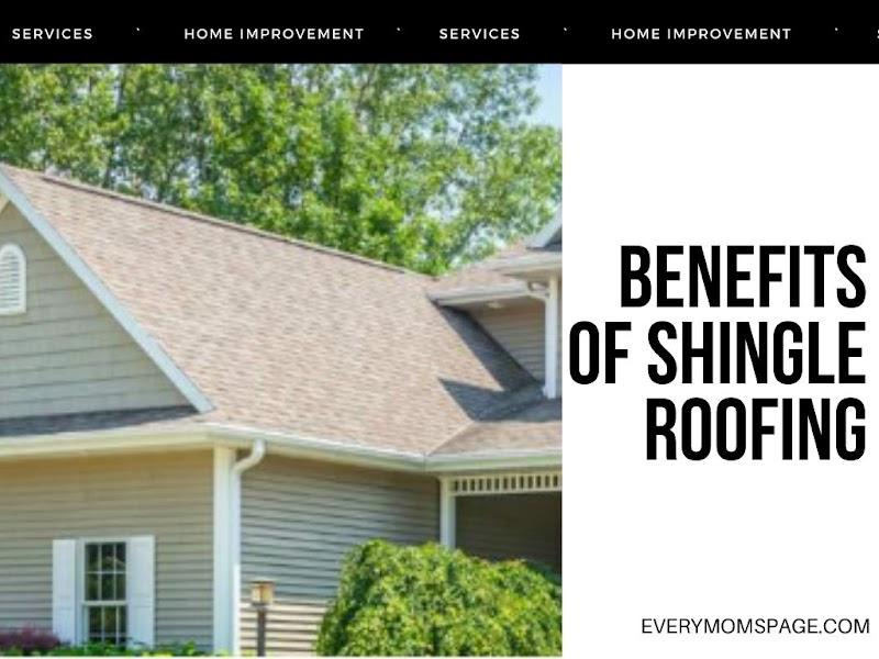 Benefits of Shingle Roofing