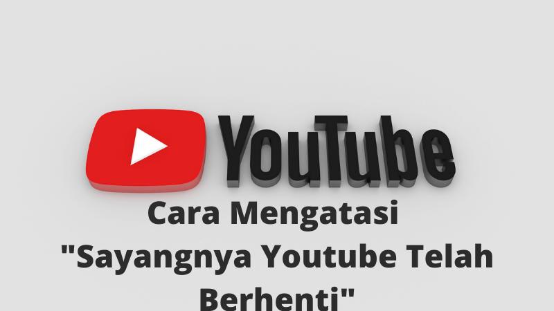 "Mengatasi ""Sayangnya Youtube Telah Berhenti"""