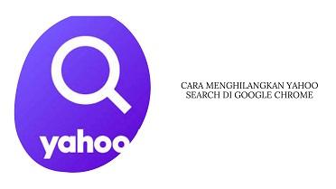 Cara Menghilangkan Yahoo Search di Google Chrome di Laptop