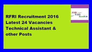 RFRI Recruitment 2016 Latest 24 Vacancies Technical Assistant & other Posts