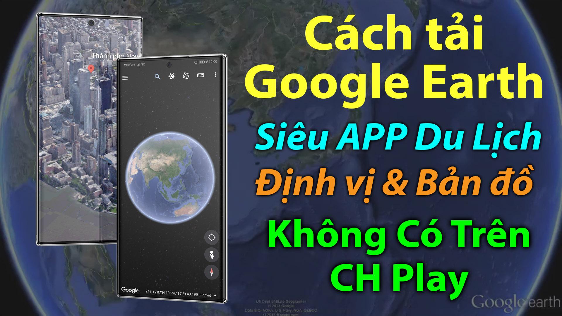 Cách tải và cài đặt Google Earth cho Android - Đi khắp thế giới trên điện thoại