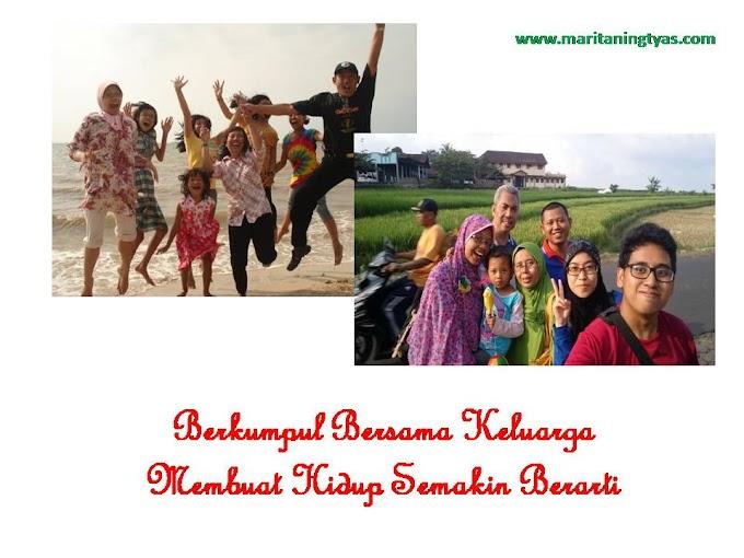 Berkumpul Bersama Keluarga Membuat Hidup Semakin Berarti