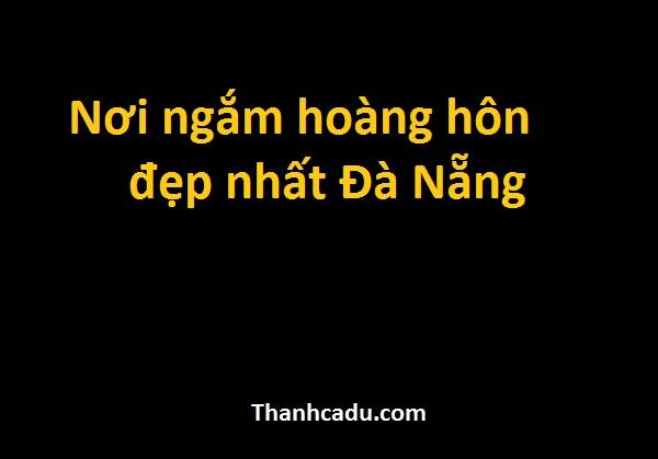 Ngắm bình minh ở Đà Nẵng,View cầu Thuận Phước,Hoàng hôn Đà Nẵng máy giờ,Ngắm hoàng hôn ở Đà Nẵng,Cảng Tiên Sa