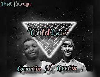 Gene6ix ft Gee6ix - Cold Love