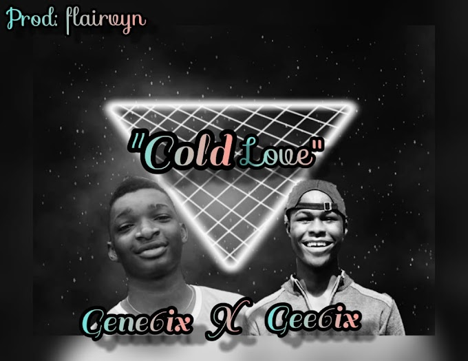 Music: Gene6ix ft Gee6ix - Cold Love
