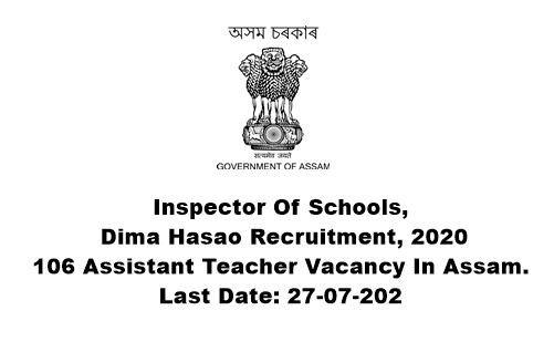 Inspector Of Schools, Dima Hasao Recruitment 2020 : Apply Online 106 Assistant Teacher Vacancy In Assam. Last Date: 27-07-2020