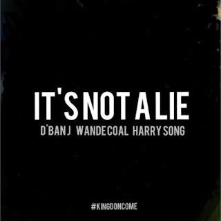 D'BANJ - IT'S NOT A LIE FT. WANDE COAL X HARRYSONG