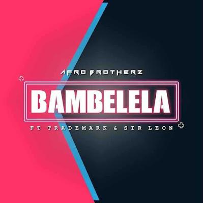 Afro Brotherz - Bambelela Feat. TradeMark & Sir Leon