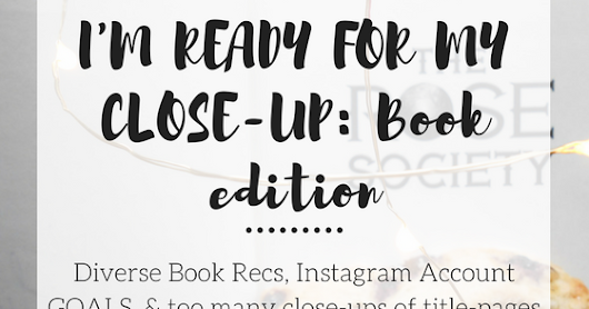 I'M READY FOR MY CLOSE-UP: Book Edition