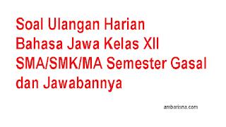 Soal Ulangan Harian Bahasa Jawa Kelas XII SMA/SMK/MA Semester Gasal dan Jawabannya
