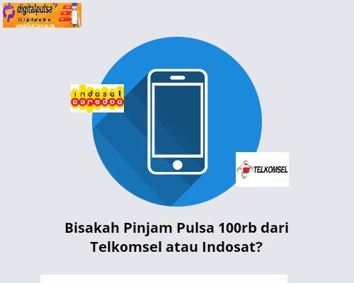 Cara Pinjam Pulsa 100rb dari Telkomsel atau Indosat