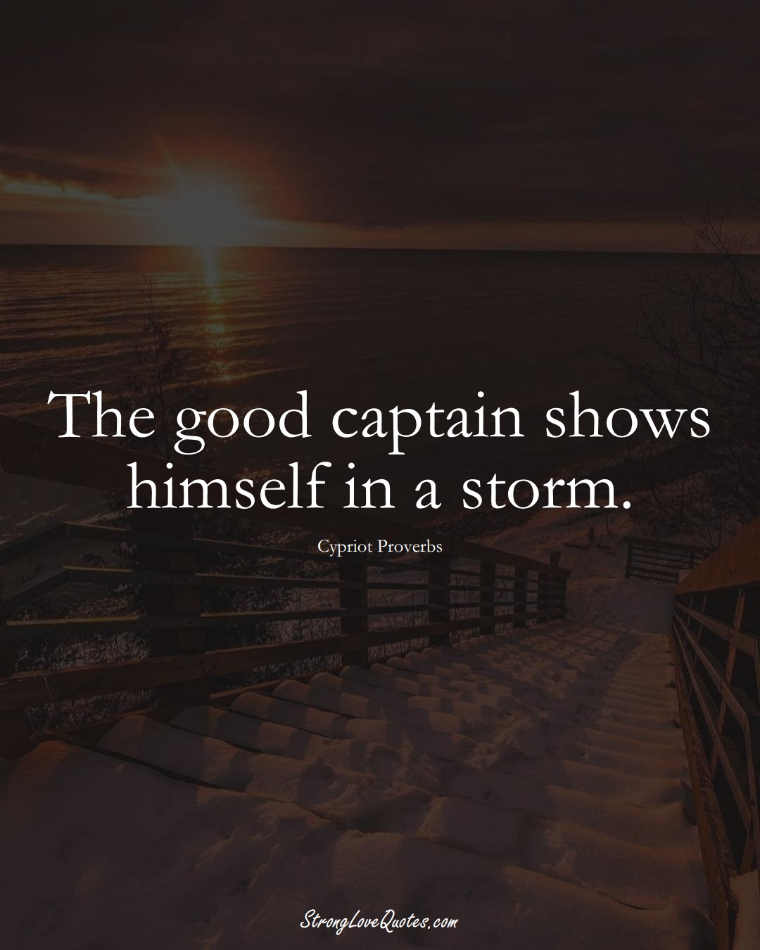 The good captain shows himself in a storm. (Cypriot Sayings);  #MiddleEasternSayings