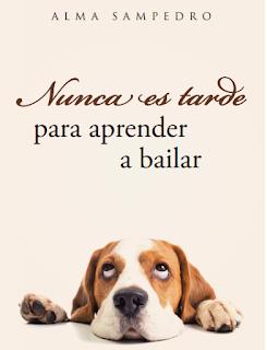 Alma Sampedro, Nunca es tarde para aprender a bailar, libros amazón, libros autoayuda, libros felicidad, libros alma sampedro, como ser feliz