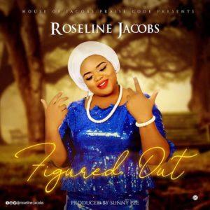 Roseline Jacobs - Figured Out Lyrics & Audio