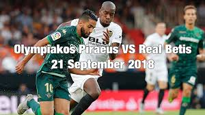 Prediksi UEFA Liga Eropa Olympiacos Piraeus vs Real Betis 21 September 2018 Pukul 02.00 WIB