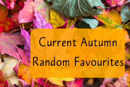 Current Autumn Random Favourites