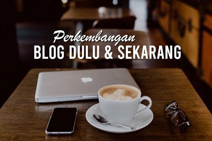Perkembangan blog yang dulu hinggalah sekarang