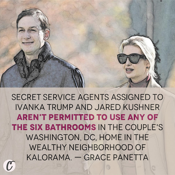 Secret Service agents assigned to Ivanka Trump and Jared Kushner aren't permitted to use any of the six bathrooms in the couple's Washington, DC, home in the wealthy neighborhood of Kalorama. — Grace Panetta, Senior Politics Reporter, Business Insider