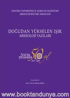 Atatürk Üniversitesi Yayınları - Doğudan Yükselen Işık, Arkeoloji Yazıları