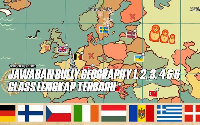 Jawaban Bully Geography 1, 2, 3, 4 & 5 Class Lengkap Terbaru