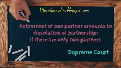 Retirement of one partner amounts to dissolution of partnership if there are only two partners